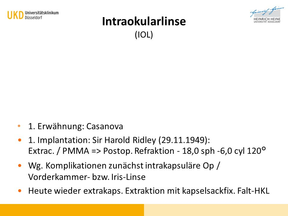 1. Erwähnung: Casanova 1. Implantation: Sir Harold Ridley (29.11.1949): Extrac. / PMMA => Postop. Refraktion - 18,0 sph -6,0 cyl 120° Wg. Komplikation