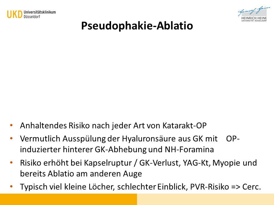 Pseudophakie-Ablatio Anhaltendes Risiko nach jeder Art von Katarakt-OP Vermutlich Ausspülung der Hyaluronsäure aus GK mit OP- induzierter hinterer GK-