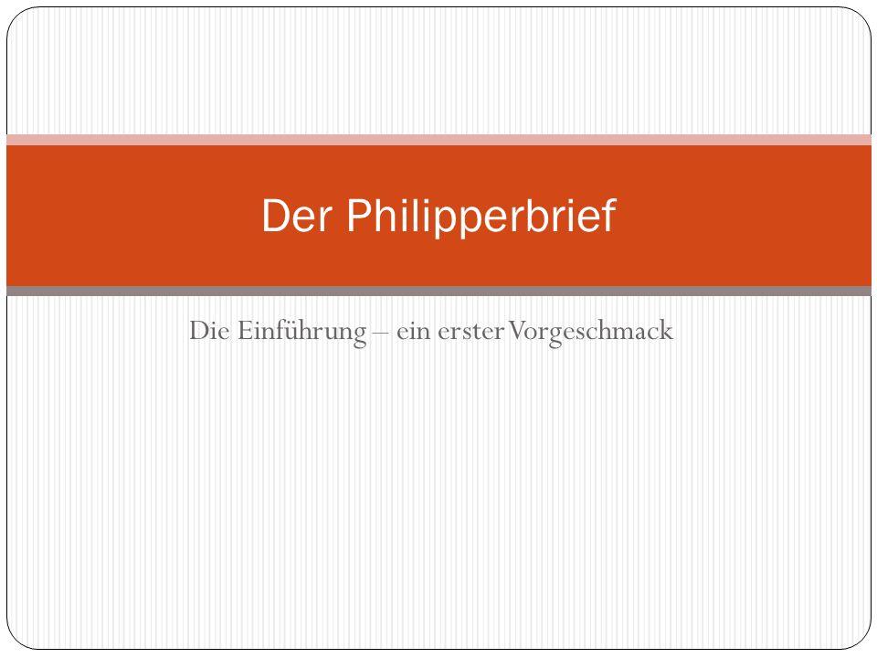 Die Einführung – ein erster Vorgeschmack Der Philipperbrief