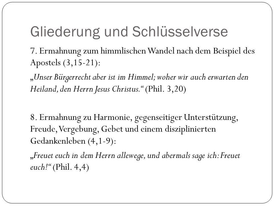 Gliederung und Schlüsselverse 7. Ermahnung zum himmlischen Wandel nach dem Beispiel des Apostels (3,15-21): Unser Bürgerrecht aber ist im Himmel; wohe