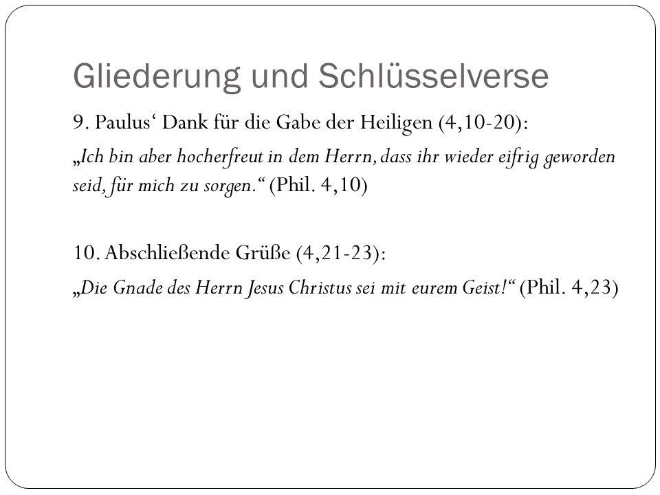 Gliederung und Schlüsselverse 9. Paulus Dank für die Gabe der Heiligen (4,10-20): Ich bin aber hocherfreut in dem Herrn, dass ihr wieder eifrig geword