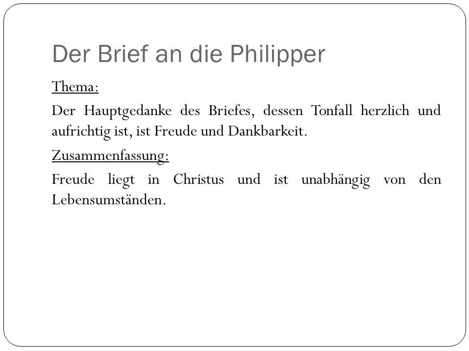 Der Brief an die Philipper Thema: Der Hauptgedanke des Briefes, dessen Tonfall herzlich und aufrichtig ist, ist Freude und Dankbarkeit. Zusammenfassun