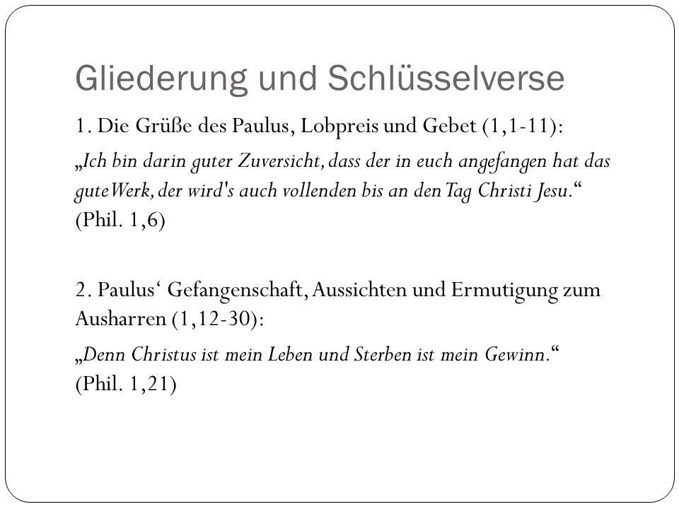 Gliederung und Schlüsselverse 1. Die Grüße des Paulus, Lobpreis und Gebet (1,1-11): Ich bin darin guter Zuversicht, dass der in euch angefangen hat da