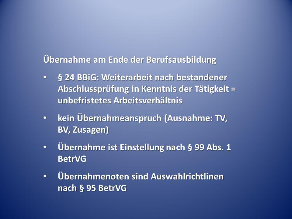 Übernahme am Ende der Berufsausbildung § 24 BBiG: Weiterarbeit nach bestandener Abschlussprüfung in Kenntnis der Tätigkeit = unbefristetes Arbeitsverh