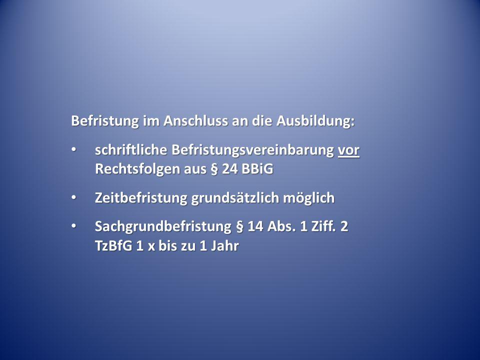 Befristung im Anschluss an die Ausbildung: schriftliche Befristungsvereinbarung vor Rechtsfolgen aus § 24 BBiG schriftliche Befristungsvereinbarung vo