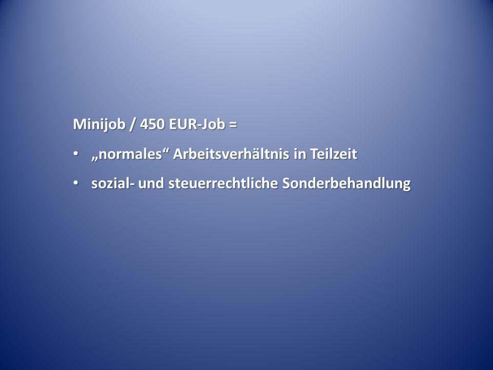 Minijob / 450 EUR-Job = normales Arbeitsverhältnis in Teilzeit normales Arbeitsverhältnis in Teilzeit sozial- und steuerrechtliche Sonderbehandlung sozial- und steuerrechtliche Sonderbehandlung