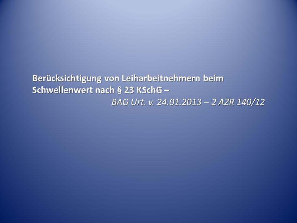 Berücksichtigung von Leiharbeitnehmern beim Schwellenwert nach § 23 KSchG – BAG Urt. v. 24.01.2013 – 2 AZR 140/12