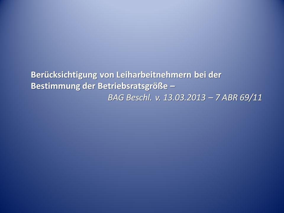 Berücksichtigung von Leiharbeitnehmern bei der Bestimmung der Betriebsratsgröße – BAG Beschl. v. 13.03.2013 – 7 ABR 69/11