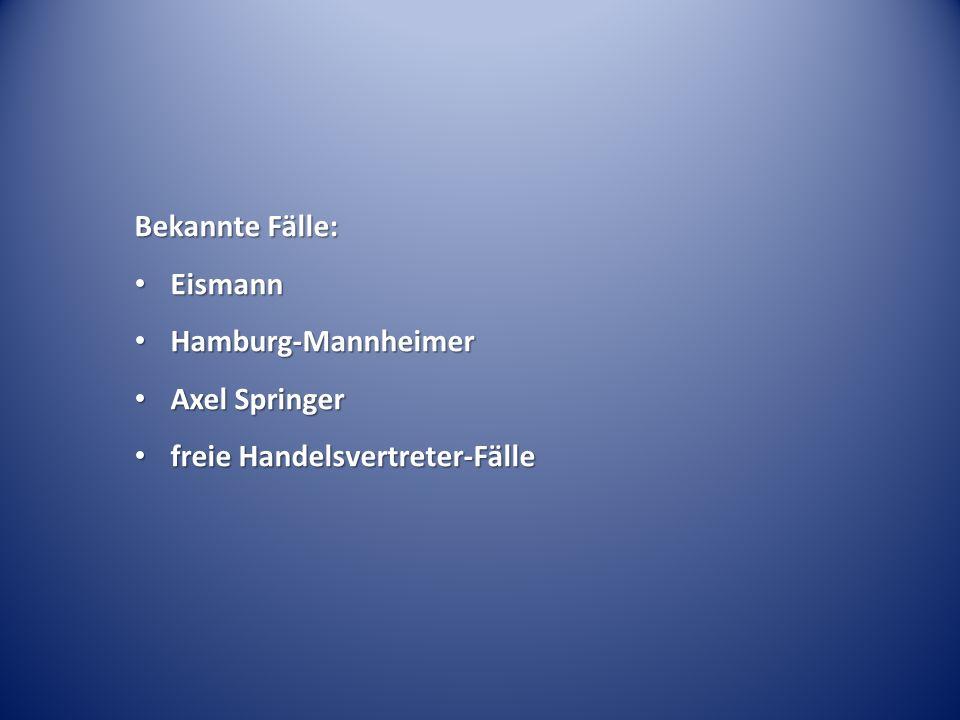 Bekannte Fälle: Eismann Eismann Hamburg-Mannheimer Hamburg-Mannheimer Axel Springer Axel Springer freie Handelsvertreter-Fälle freie Handelsvertreter-