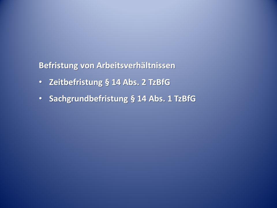 Befristung von Arbeitsverhältnissen Zeitbefristung § 14 Abs. 2 TzBfG Zeitbefristung § 14 Abs. 2 TzBfG Sachgrundbefristung § 14 Abs. 1 TzBfG Sachgrundb
