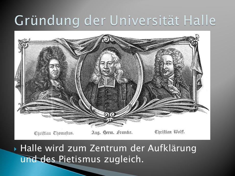 Halle wird zum Zentrum der Aufklärung und des Pietismus zugleich.