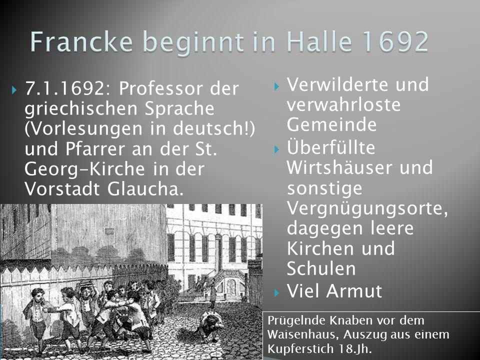 7.1.1692: Professor der griechischen Sprache (Vorlesungen in deutsch!) und Pfarrer an der St. Georg-Kirche in der Vorstadt Glaucha. Verwilderte und ve