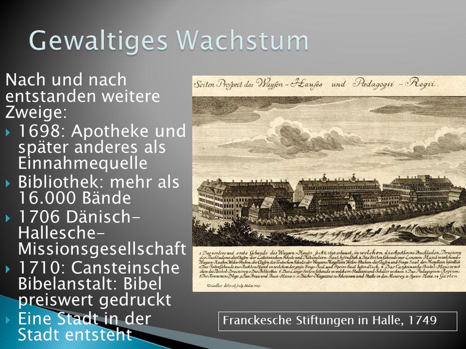 Nach und nach entstanden weitere Zweige: 1698: Apotheke und später anderes als Einnahmequelle Bibliothek: mehr als 16.000 Bände 1706 Dänisch- Hallesch