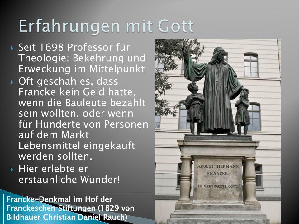 Seit 1698 Professor für Theologie: Bekehrung und Erweckung im Mittelpunkt Oft geschah es, dass Francke kein Geld hatte, wenn die Bauleute bezahlt sein