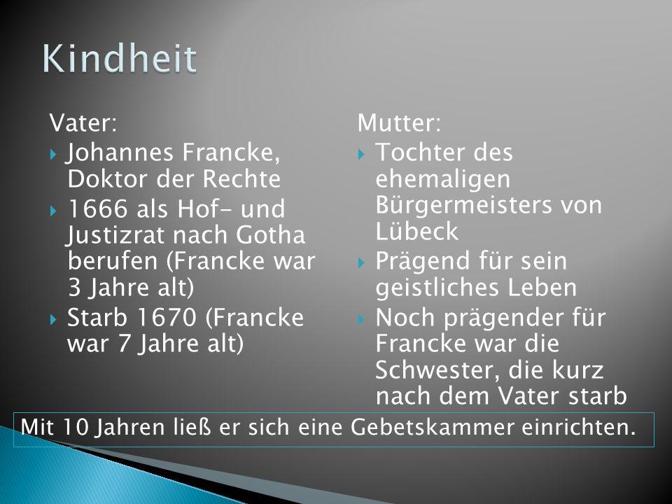 Vater: Johannes Francke, Doktor der Rechte 1666 als Hof- und Justizrat nach Gotha berufen (Francke war 3 Jahre alt) Starb 1670 (Francke war 7 Jahre al