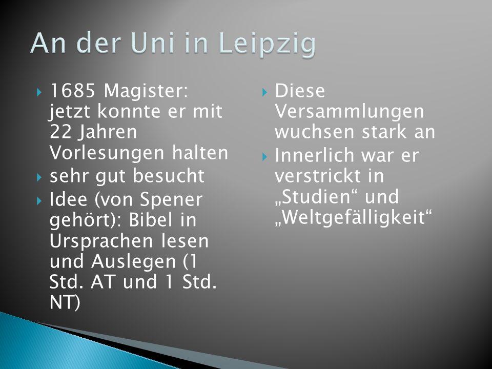 1685 Magister: jetzt konnte er mit 22 Jahren Vorlesungen halten sehr gut besucht Idee (von Spener gehört): Bibel in Ursprachen lesen und Auslegen (1 S