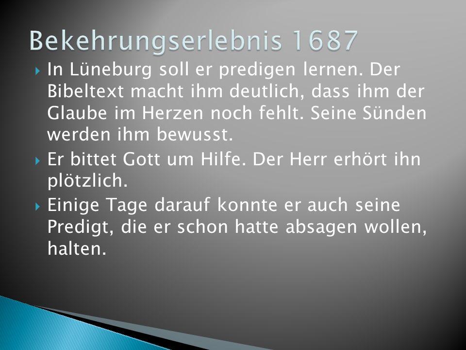 In Lüneburg soll er predigen lernen. Der Bibeltext macht ihm deutlich, dass ihm der Glaube im Herzen noch fehlt. Seine Sünden werden ihm bewusst. Er b
