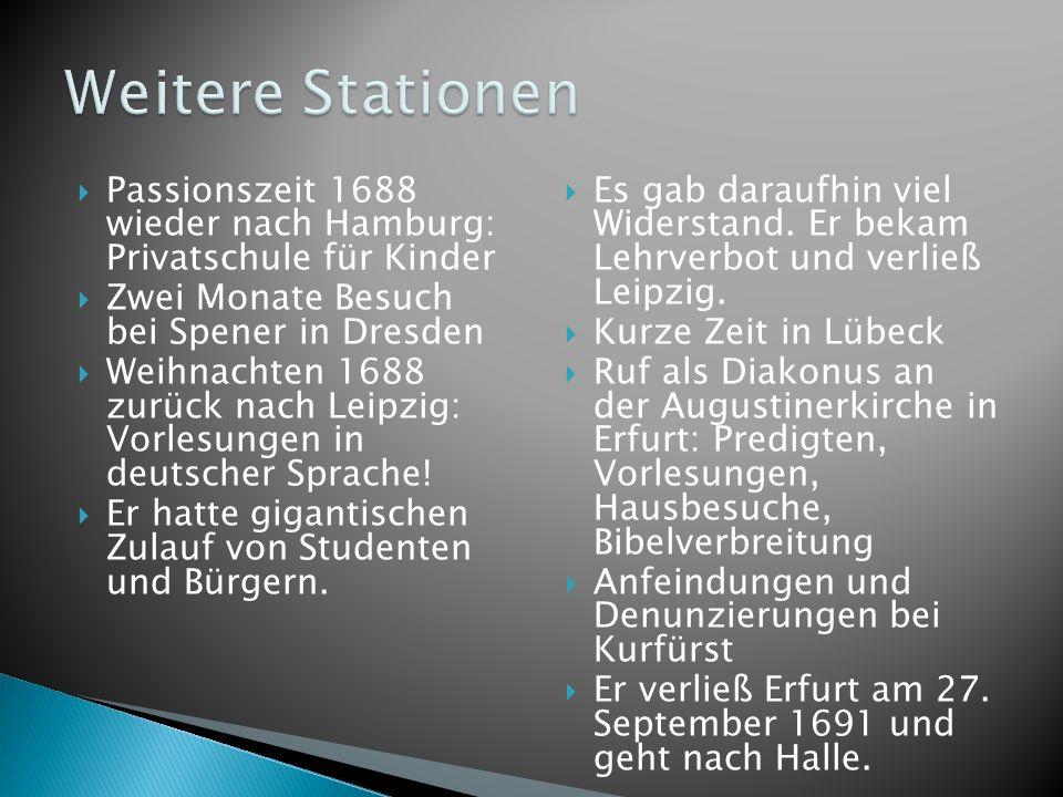 Passionszeit 1688 wieder nach Hamburg: Privatschule für Kinder Zwei Monate Besuch bei Spener in Dresden Weihnachten 1688 zurück nach Leipzig: Vorlesun