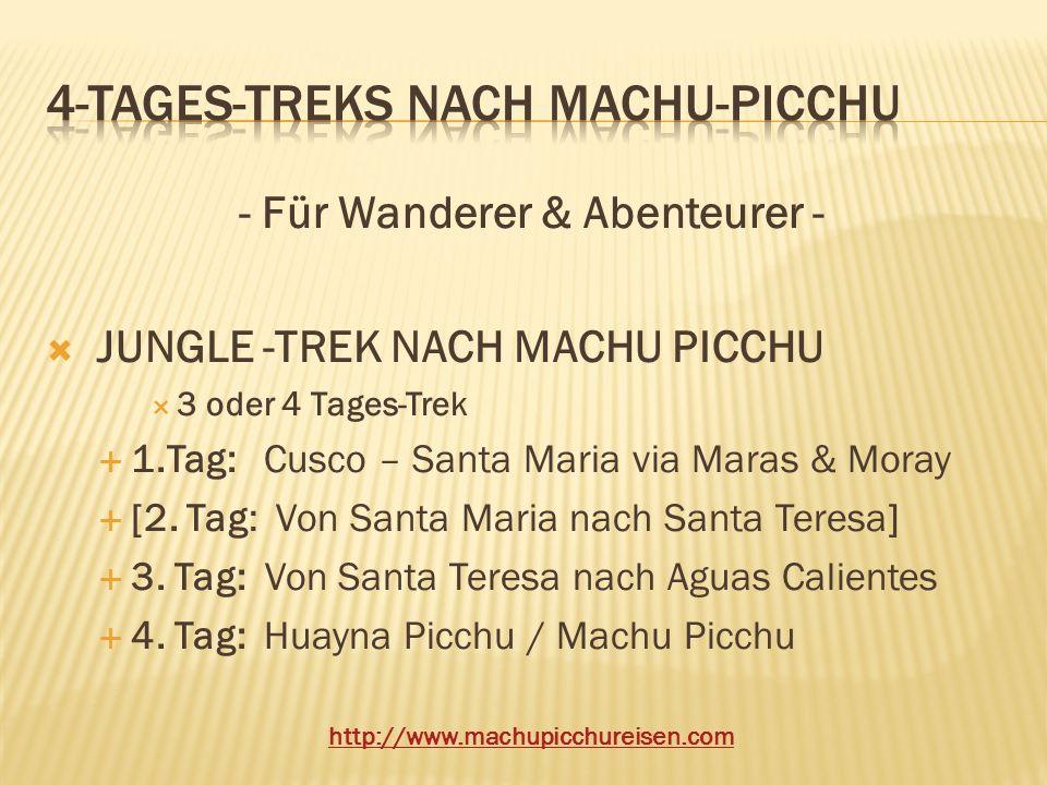 - Für Wanderer & Abenteurer - JUNGLE -TREK NACH MACHU PICCHU 3 oder 4 Tages-Trek 1.Tag: Cusco – Santa Maria via Maras & Moray [2. Tag: Von Santa Maria