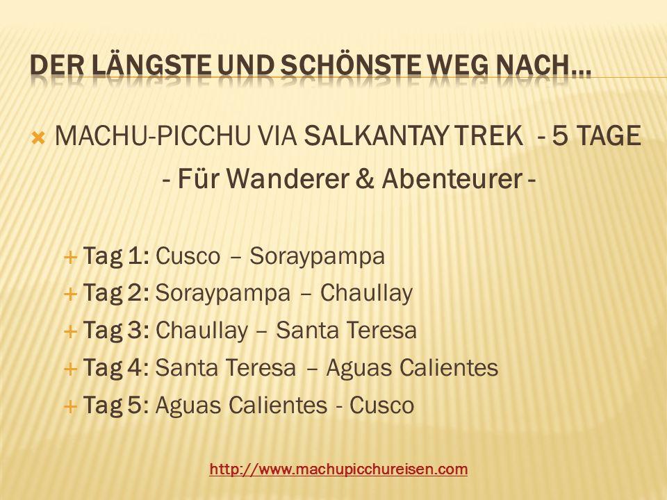 MACHU-PICCHU VIA SALKANTAY TREK - 5 TAGE - Für Wanderer & Abenteurer - Tag 1: Cusco – Soraypampa Tag 2: Soraypampa – Chaullay Tag 3: Chaullay – Santa