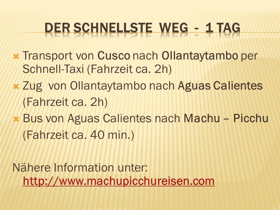 Ablaufplan: ~04:00 – Abholung und Transport nach Ollantaytambo ~06:30 – Abfahrt Ollantaytambo nach Aguas Calientes per Zug ~08:40 – Abfahrt Bus nach Machu–Picchu ~10:00 – Eintritt Machu-Picchu und Führung ~19:25 – Rückfahrt Aguas Calientes - Ollantaytambo per Zug ~22:00 – Rückfahrt Ollantaytambo – Cusco per Schnell-Taxi http://www.machupicchureisen.com