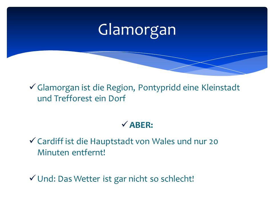 Glamorgan ist die Region, Pontypridd eine Kleinstadt und Trefforest ein Dorf ABER: Cardiff ist die Hauptstadt von Wales und nur 20 Minuten entfernt.