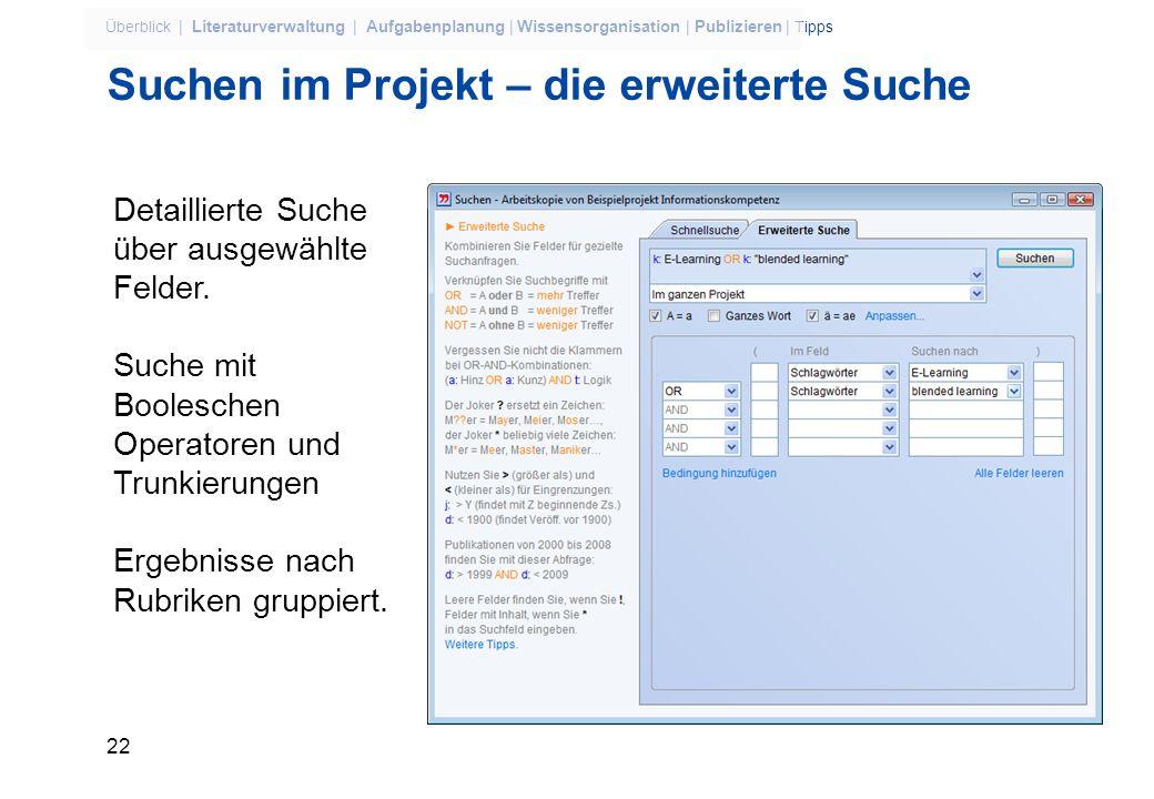 21 Überblick | Literaturverwaltung | Aufgabenplanung | Wissensorganisation | Publizieren | Tipps Suchen im Projekt – die einfach Suche Schnelle Suche