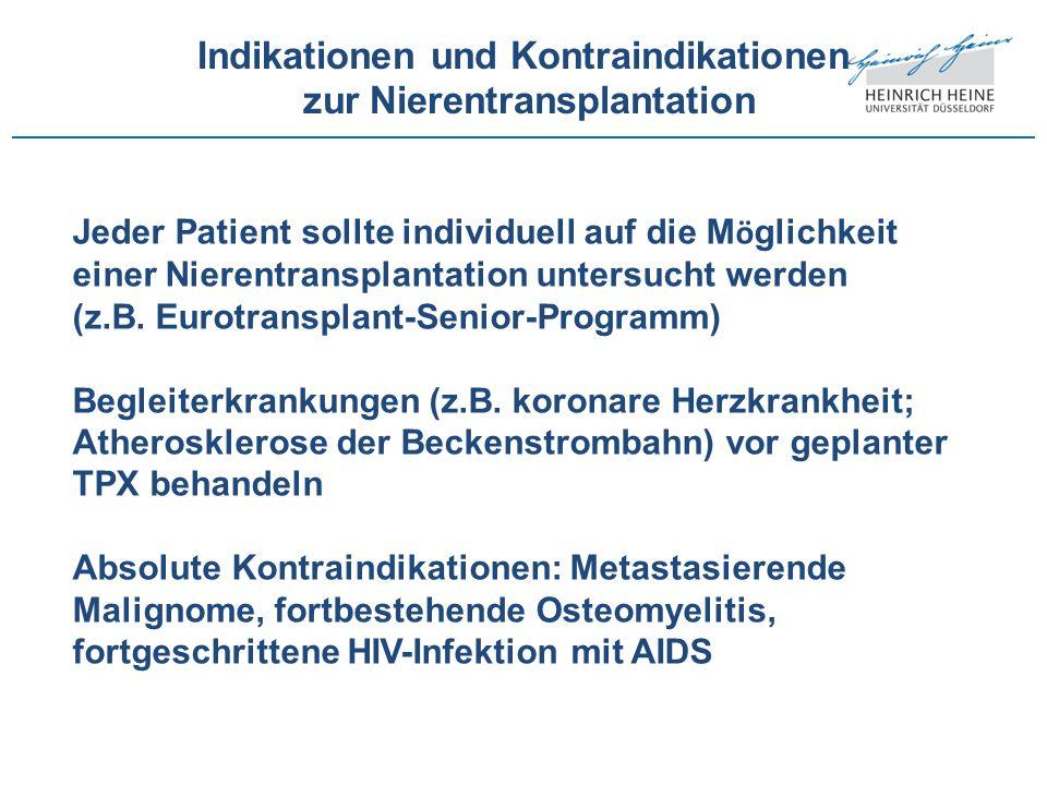 Jeder Patient sollte individuell auf die M ö glichkeit einer Nierentransplantation untersucht werden (z.B. Eurotransplant-Senior-Programm) Begleiterkr
