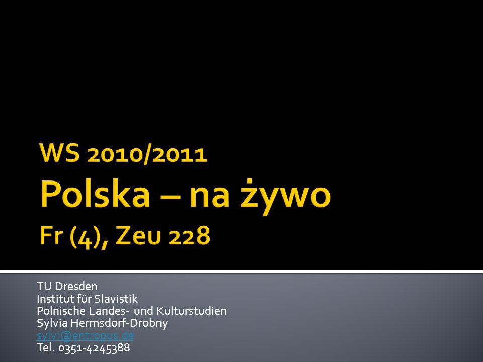 TU Dresden Institut für Slavistik Polnische Landes- und Kulturstudien Sylvia Hermsdorf-Drobny sylvi@entropus.de Tel. 0351-4245388 sylvi@entropus.de
