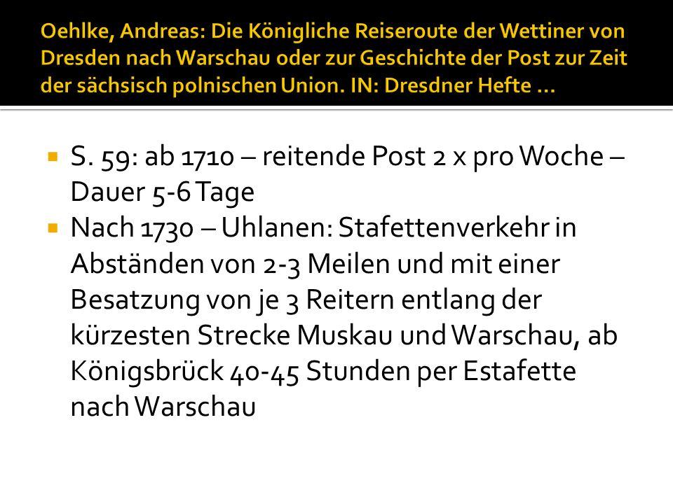 S. 59: ab 1710 – reitende Post 2 x pro Woche – Dauer 5-6 Tage Nach 1730 – Uhlanen: Stafettenverkehr in Abständen von 2-3 Meilen und mit einer Besatzun