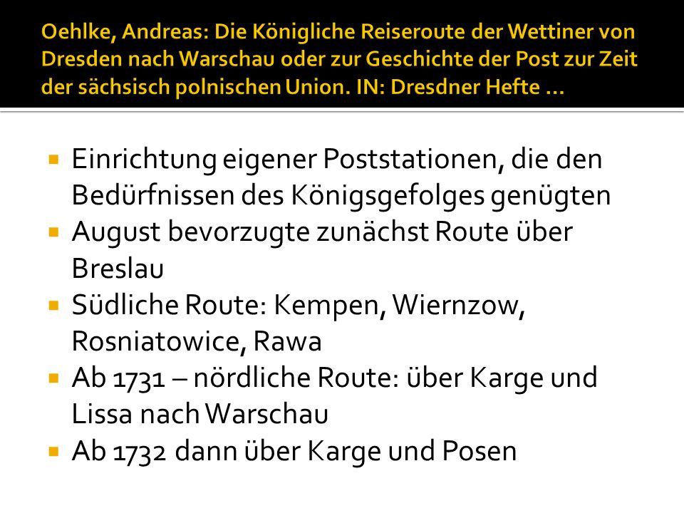 Einrichtung eigener Poststationen, die den Bedürfnissen des Königsgefolges genügten August bevorzugte zunächst Route über Breslau Südliche Route: Kemp