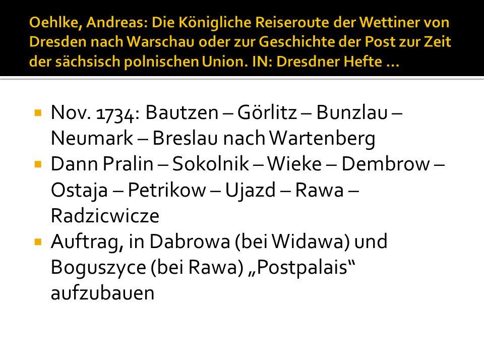 Nov. 1734: Bautzen – Görlitz – Bunzlau – Neumark – Breslau nach Wartenberg Dann Pralin – Sokolnik – Wieke – Dembrow – Ostaja – Petrikow – Ujazd – Rawa