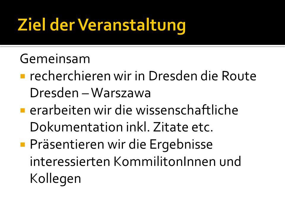 Gemeinsam recherchieren wir in Dresden die Route Dresden – Warszawa erarbeiten wir die wissenschaftliche Dokumentation inkl. Zitate etc. Präsentieren