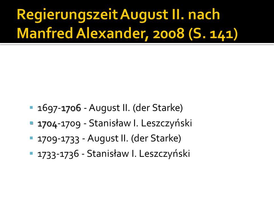 1706 1697-1706 - August II. (der Starke) 1704 1704-1709 - Stanisław I. Leszczyński 1709-1733 - August II. (der Starke) 1733-1736 - Stanisław I. Leszcz