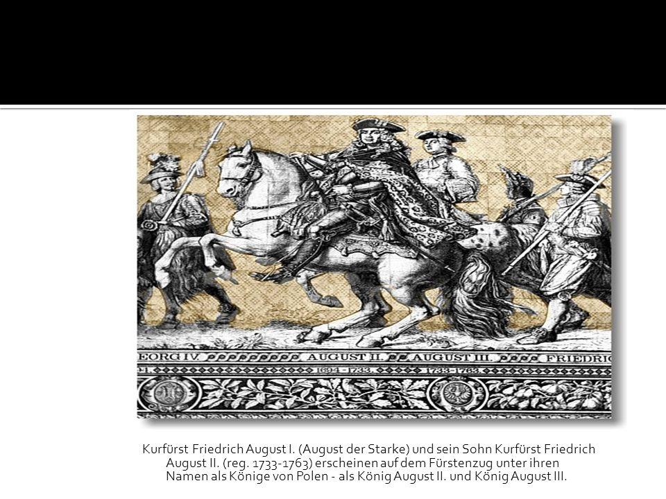 Kurfürst Friedrich August I. (August der Starke) und sein Sohn Kurfürst Friedrich August II. (reg. 1733-1763) erscheinen auf dem Fürstenzug unter ihre