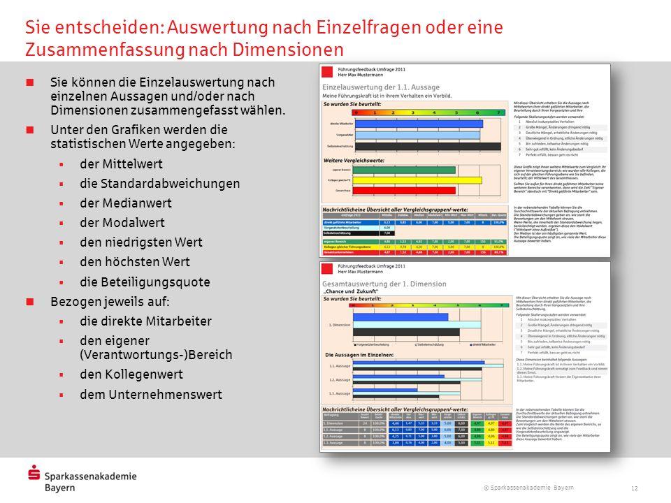 © Sparkassenakademie Bayern 12 Sie entscheiden: Auswertung nach Einzelfragen oder eine Zusammenfassung nach Dimensionen Sie können die Einzelauswertun