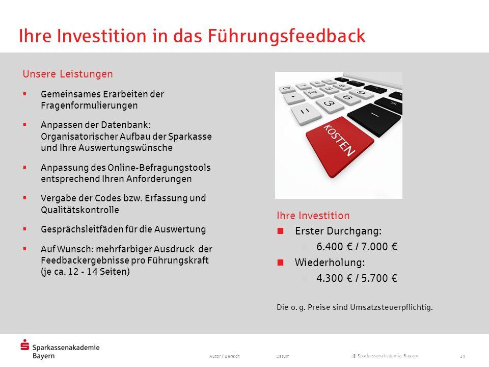 © Sparkassenakademie Bayern Autor / BereichDatum14 Ihre Investition in das Führungsfeedback Unsere Leistungen Gemeinsames Erarbeiten der Fragenformuli