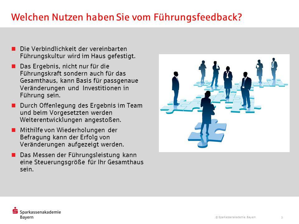 © Sparkassenakademie Bayern 3 Welchen Nutzen haben Sie vom Führungsfeedback? Die Verbindlichkeit der vereinbarten Führungskultur wird im Haus gefestig