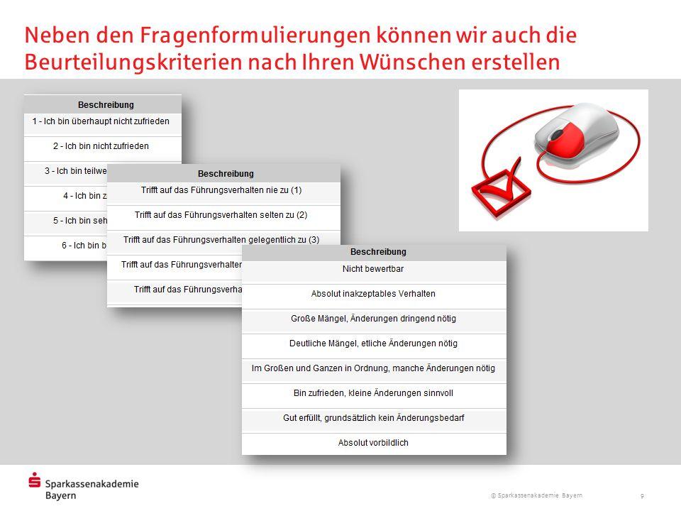 © Sparkassenakademie Bayern 9 Neben den Fragenformulierungen können wir auch die Beurteilungskriterien nach Ihren Wünschen erstellen