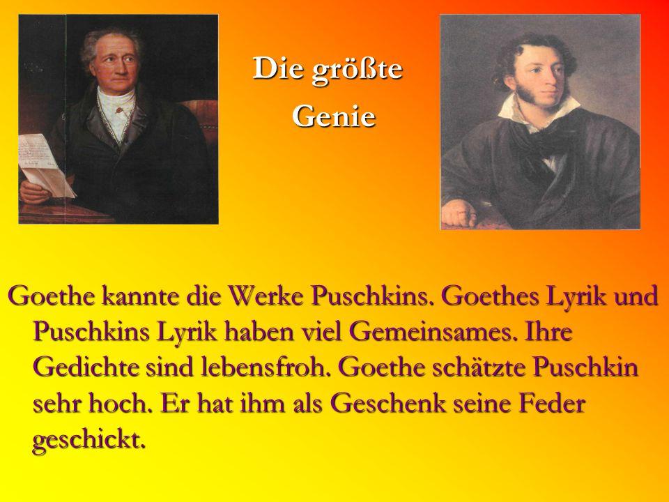 Die größte Die größte Genie Genie Goethe kannte die Werke Puschkins.