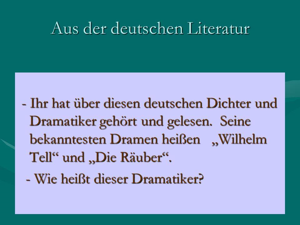Aus der deutschen Literatur - Ihr hat über diesen deutschen Dichter und Dramatiker gehört und gelesen.