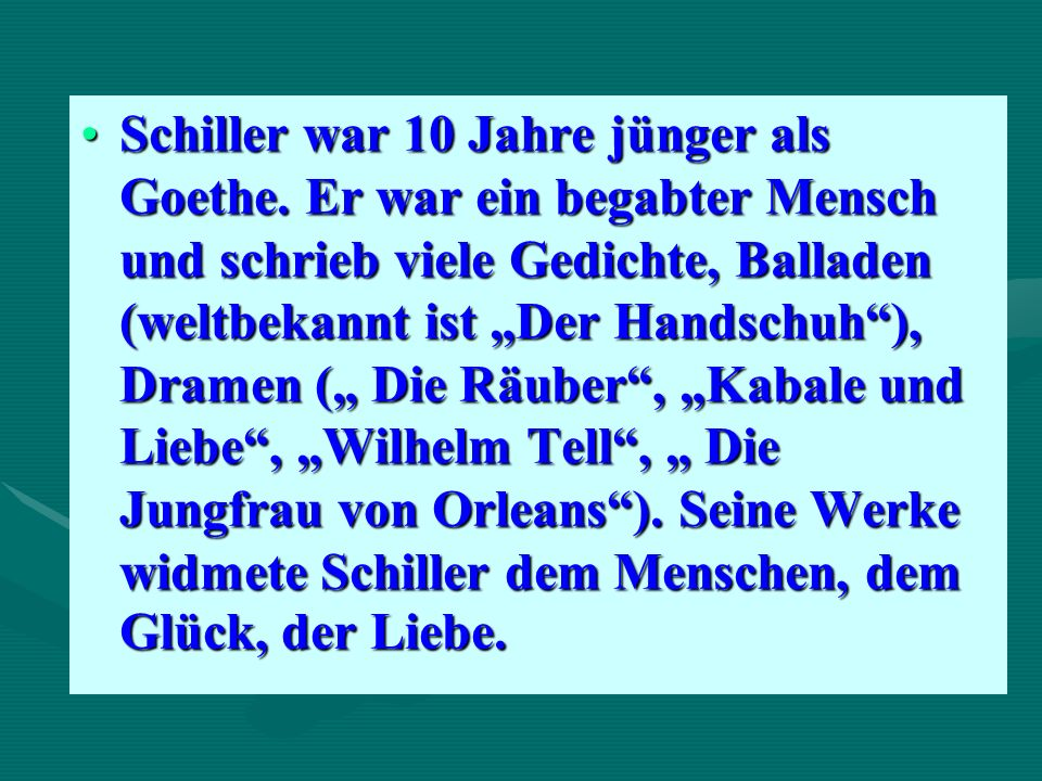 Schiller war 10 Jahre jünger als Goethe.