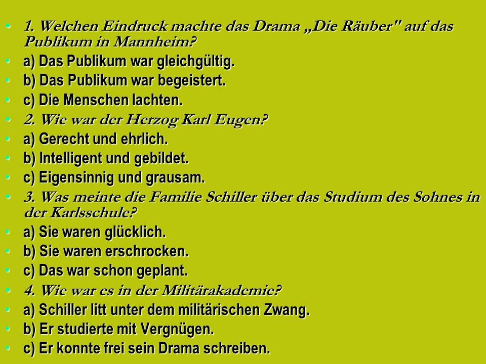 1.Welchen Eindruck machte das Drama Die Räuber auf das Publikum in Mannheim?1.