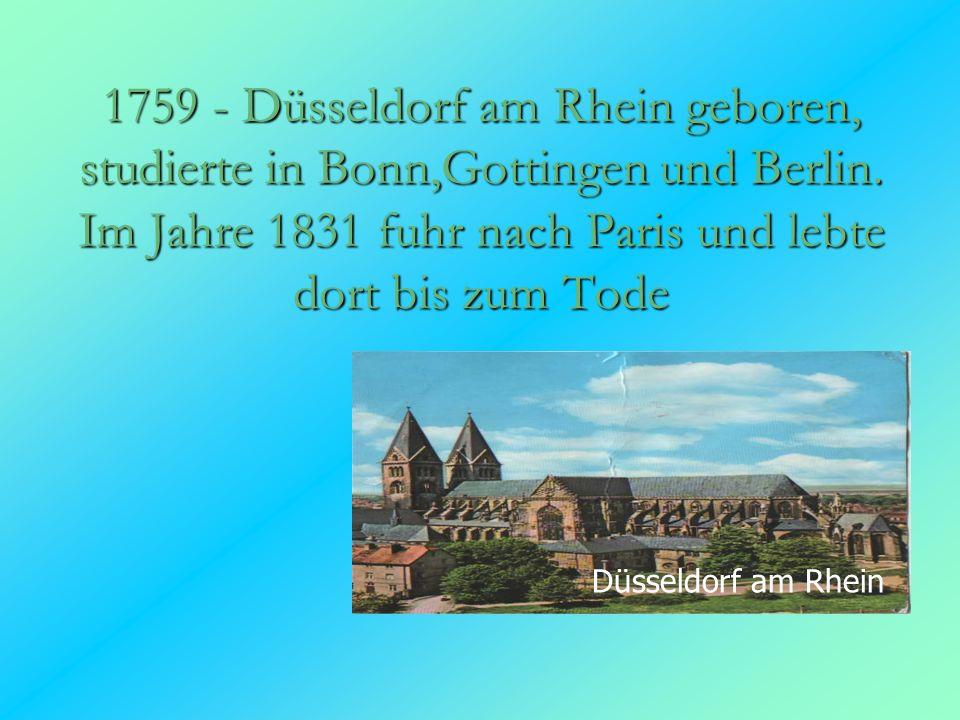 1759 - Düsseldorf am Rhein geboren, studierte in Bonn,Gottingen und Berlin.
