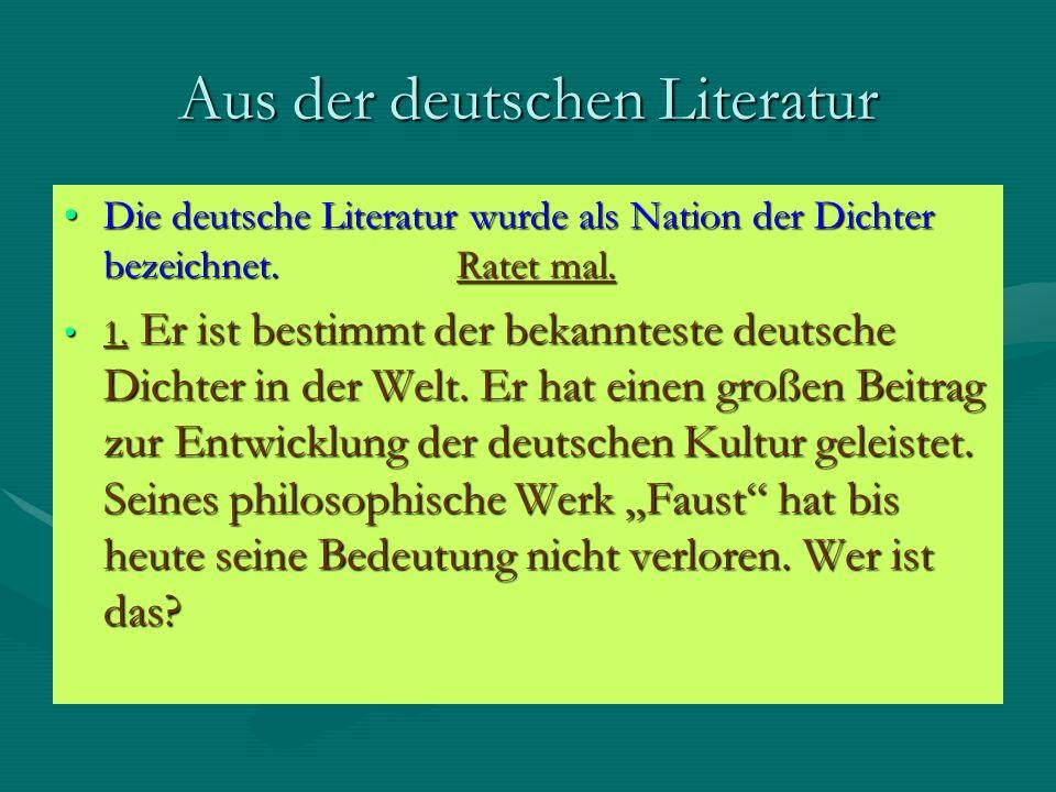 Aus der deutschen Literatur Die deutsche Literatur wurde als Nation der Dichter bezeichnet.