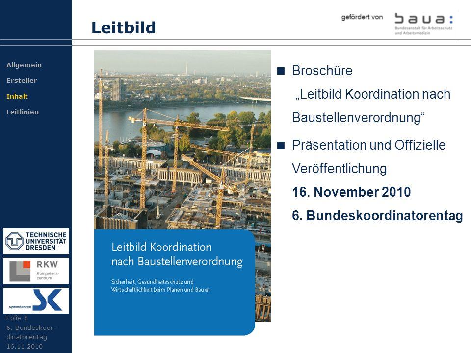 Leitbild Folie 8 6. Bundeskoor- dinatorentag 16.11.2010 Broschüre Leitbild Koordination nach Baustellenverordnung Präsentation und Offizielle Veröffen