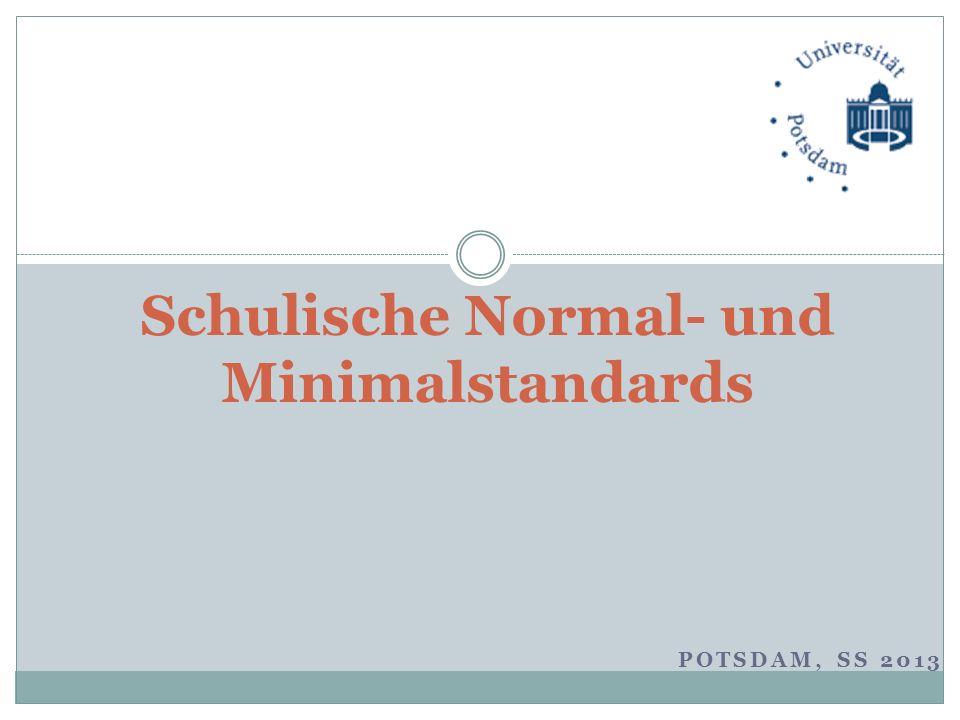 POTSDAM, SS 2013 Schulische Normal- und Minimalstandards