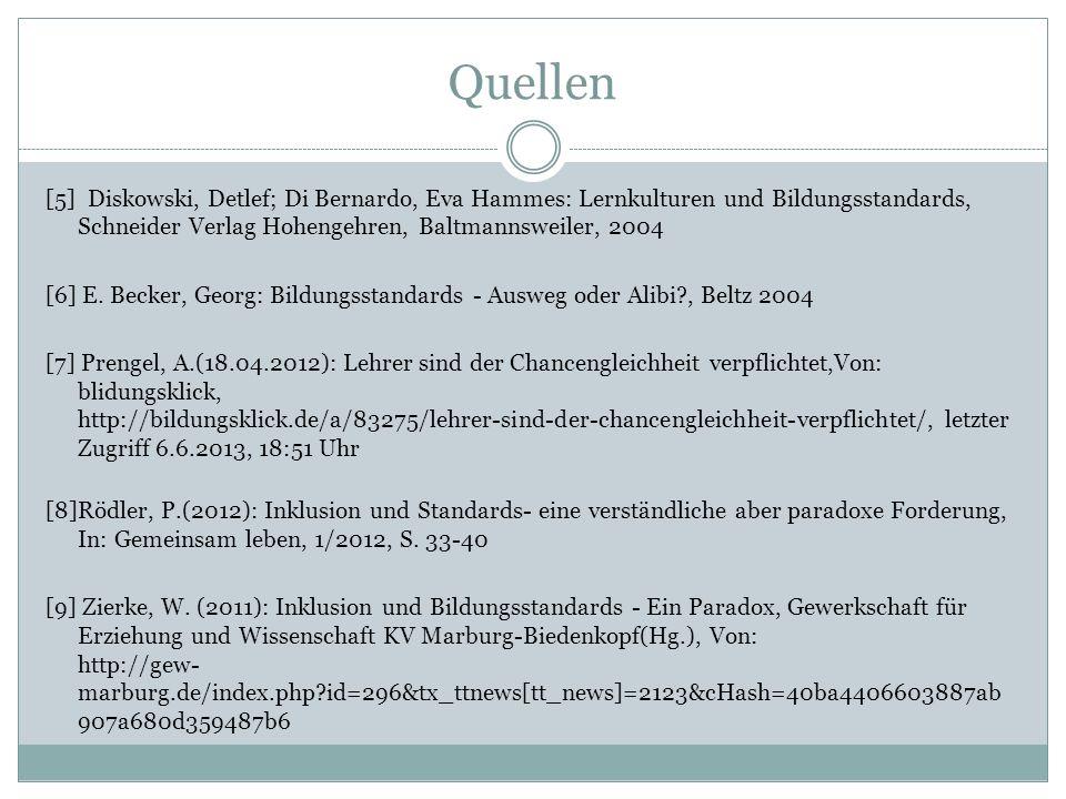 Quellen [5] Diskowski, Detlef; Di Bernardo, Eva Hammes: Lernkulturen und Bildungsstandards, Schneider Verlag Hohengehren, Baltmannsweiler, 2004 [6] E.