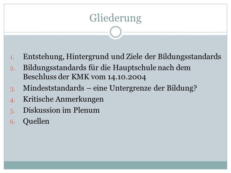 Gliederung 1. Entstehung, Hintergrund und Ziele der Bildungsstandards 2. Bildungsstandards für die Hauptschule nach dem Beschluss der KMK vom 14.10.20