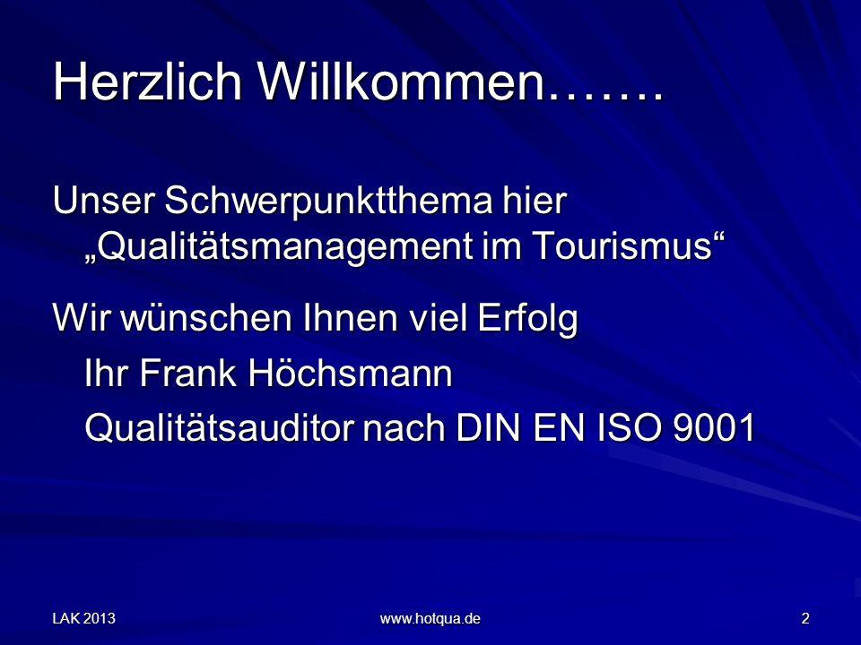 LAK 2013 www.hotqua.de 12 QMS - Dokumentation QMH Prozesse & Verfahren Dokumentierte P + V Arbeitsanweisungen Checklisten, Fragebogen, u.